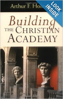 Building the Christian Academy by Arthur F. Holmes