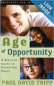 Age of Opportunity: A Biblical Guide to Parenting Teens by Paul David Tripp