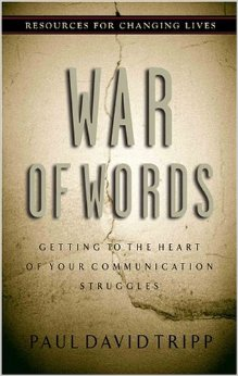 War of Words: Getting to the Heart of Your Communication Struggles by David Paul Tripp